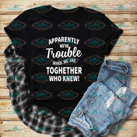Apparently Were Trouble When We Are Together Who Knew Friends Quotes Svg Digital