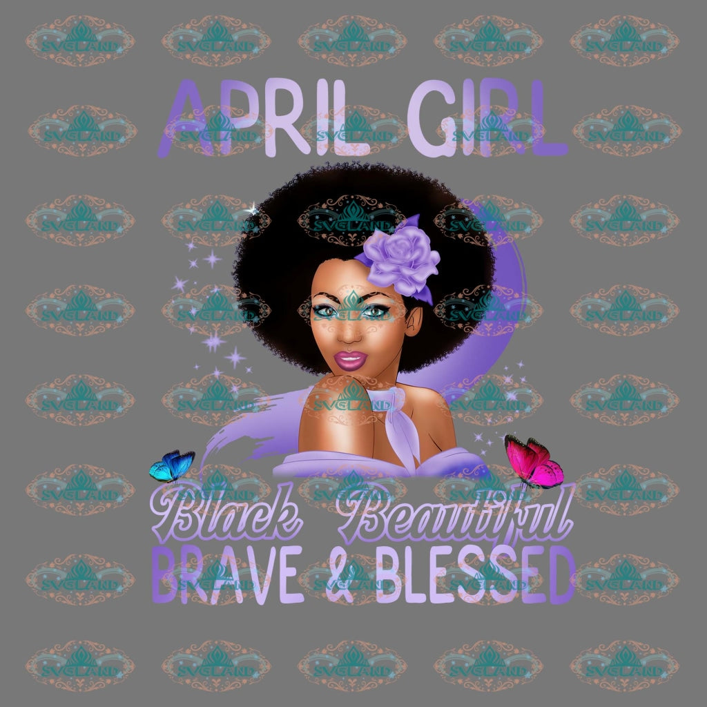 April Girl Black Beautiful Brave And Blessed Birthday Gift Happy Women Melanin Png Digital