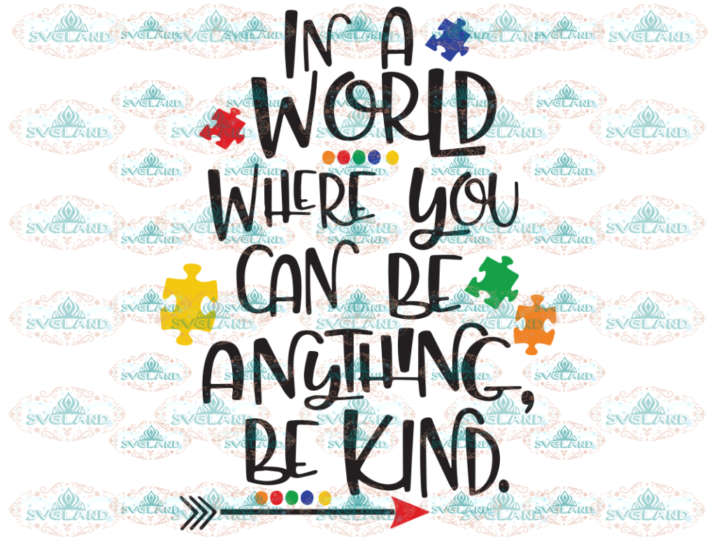 Autism Awareness In A World Where You Can Be Anything Kind Svg Svg Digital