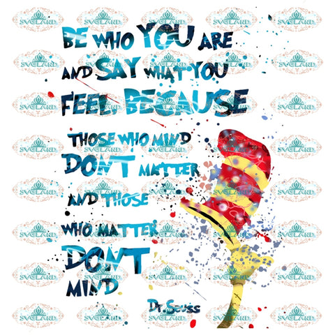 Be Who You Are And Say What Feel Because Those Mind Dont Matter Dr Seuss Quotes Funny Png Digital