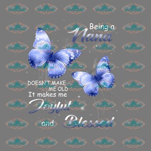 Being A Nana Doesnt Make Me Old It Makes Joyful And Blessed Nan Gift Blue Butterflies Design Mothers