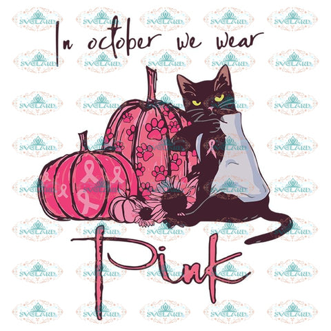 Black Cat Svg, In October We Wear Pink Svg, Breast Cancer Awareness Month, October Girl Birthday Gift, Halloween Pink Pumpkin Woman