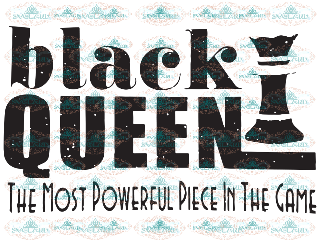 Black Queen The Most Powerful Piece In The Game Queen Svg Play Svg Digital