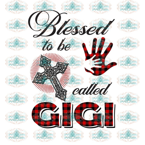 Blessed To Be Call Gigi Blessed Cross Png Gift Hand Mother And Son For Mothers Day Family Shirt File
