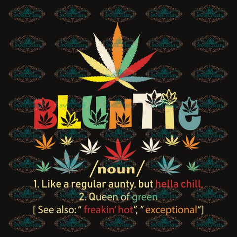 Blunatie like a regualar aunty but hella chill queen of green 420 svg, funny svg, quote svg t shirt design to buy