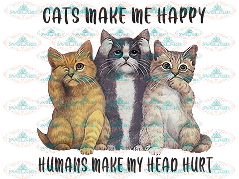 Cats Make Me Happy People My Head Hurt Cat Lover Shirt Png Design File Digital