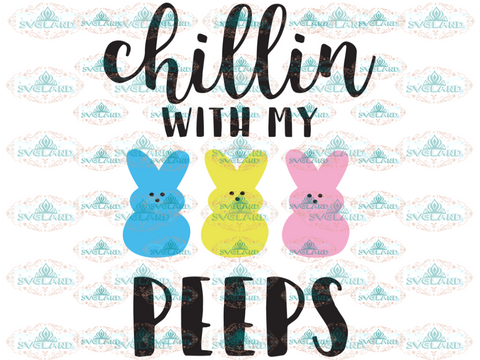 Chillin With My Peeps Svg Chilling Easter Cut File Bunny Svg Cricut Silhouette Files Digital