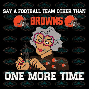 Cleveland Browns Svg, Say A Football Team Other Than Browns One More Time Svg, Love Browns Svg, Cricut File, Clipart, Football Svg, Skull Svg, NFL Svg, Sport Svg, Love Football Svg