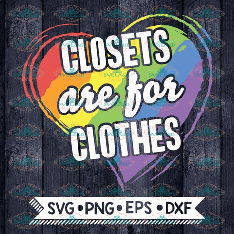 Coming Out Svg, Closets Are Far Clothes, Pride Month, LGBT Svg, Cricut File, Svg
