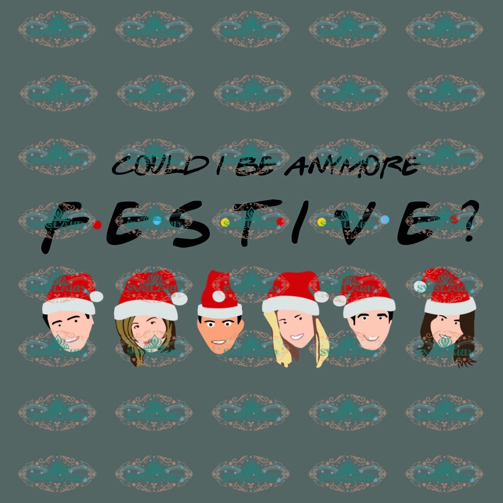 Could I Be Anymore Festive Christmas Santa Hat Clau Gift Friends Merry X Mas Svg Digital