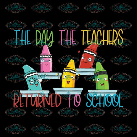 Crayon The Day The Teachers Returned To School 2020, Cricut File, Svg, Teacher Svg, School Svg