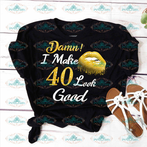 Damn I Make 40 Look Good Lips Pretty Gift For Grandma 40Th Birthday Girl Png