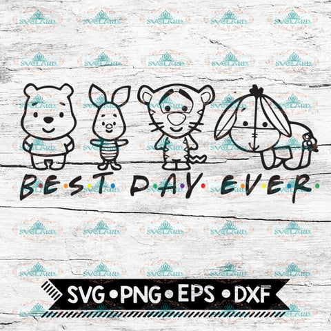 Disney svg, Disney Best Day Ever svg, Friends svg, Whinnie the Pooh svg, Disney svg, Commercial Use