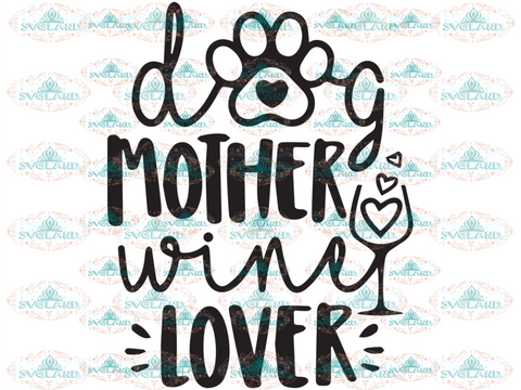 Dog Mother Wine Lover Svg Mom Love Clipart Funny Saying Pets Lovers Shirt Design Digital