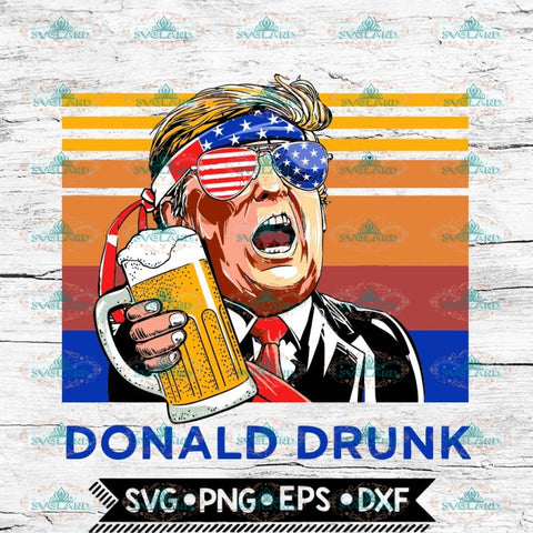 Donald Drunk, Trump Svg, 4th of july, Independence Svg, Cricut File, Svg