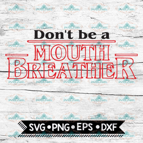 Don't be a Mouth Breather, Stranger Things, Cricut File, Svg, Stranger Svg