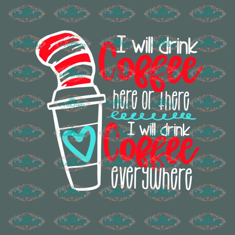 Dr Seuss I Will Drink Coffee Mom Teacher Gift Seuss Birthday Print Poster Svg Digital