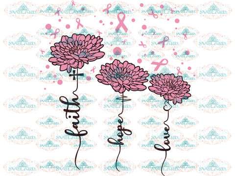 Faith Hope Love Pink Daisy Flower Breast Cancer Svg Svg Fith Hope Love Cancer Digital