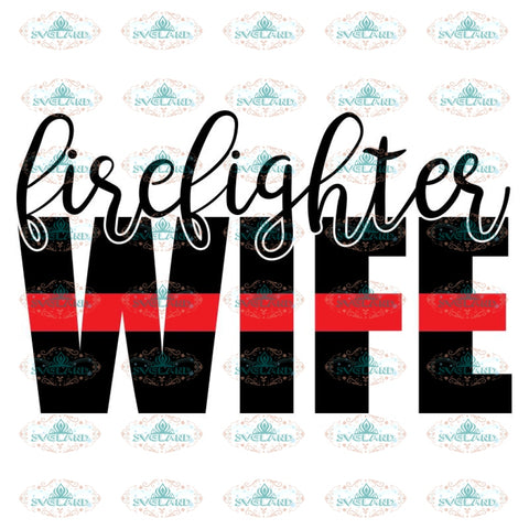Firefighter Wife, Firefighter Wife svg, Firefighter png