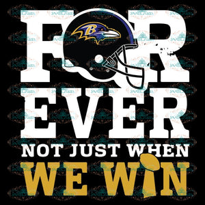 Forever With Baltimore Ravens Not Just When We Win Svg, Ravens Svg, NFL Svg, Sport Svg, Football Svg, Cricut File, Clipart