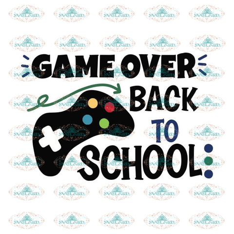 Game Over Back To School Svg, First Day Of School Svg, School Svg, Teacher Svg, Cricut File, Svg