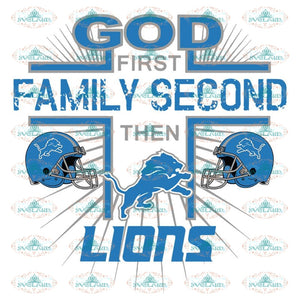 God First Family Second Then Lions Svg, Cricut File, Clipart, NFL Svg, Football Svg, Sport Svg, Love Football Svg, Png, Eps, Dxf