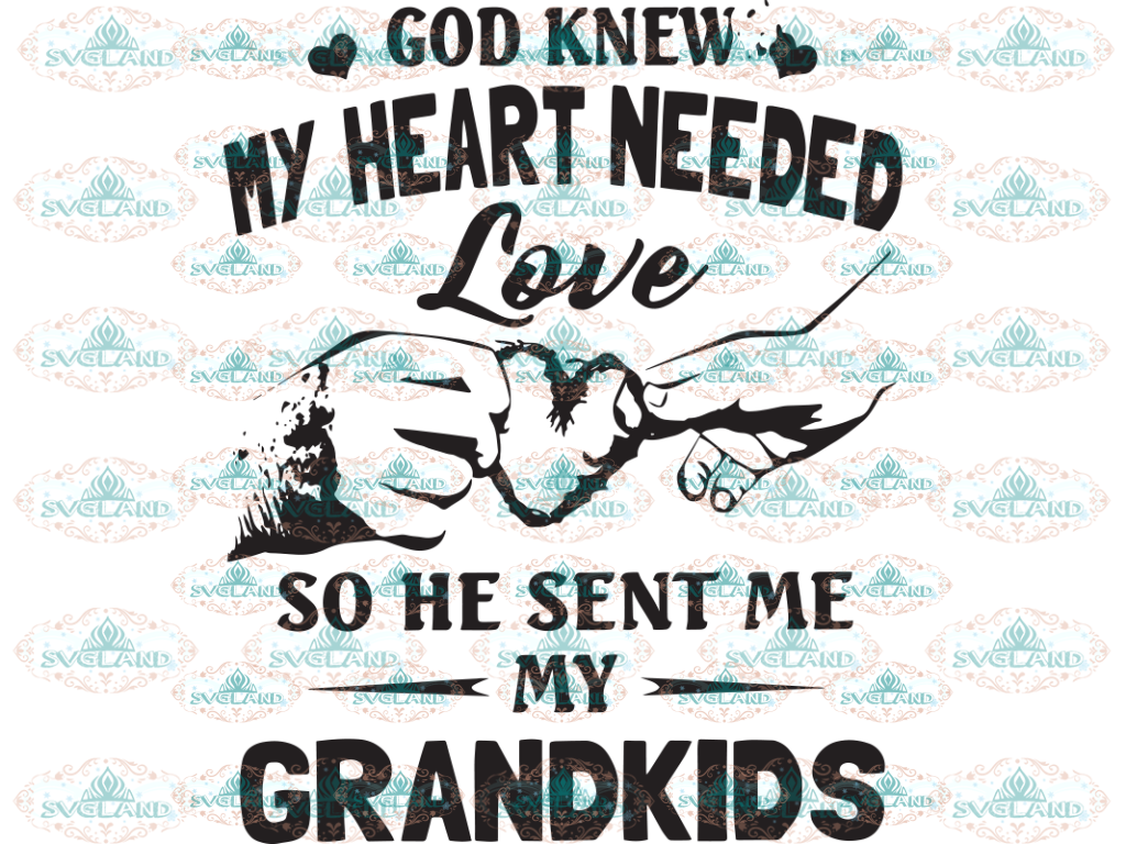 God Knew My Heart Needed So He Sent Me My Grandkids Svg Grandmother Mothers Day Family Digital