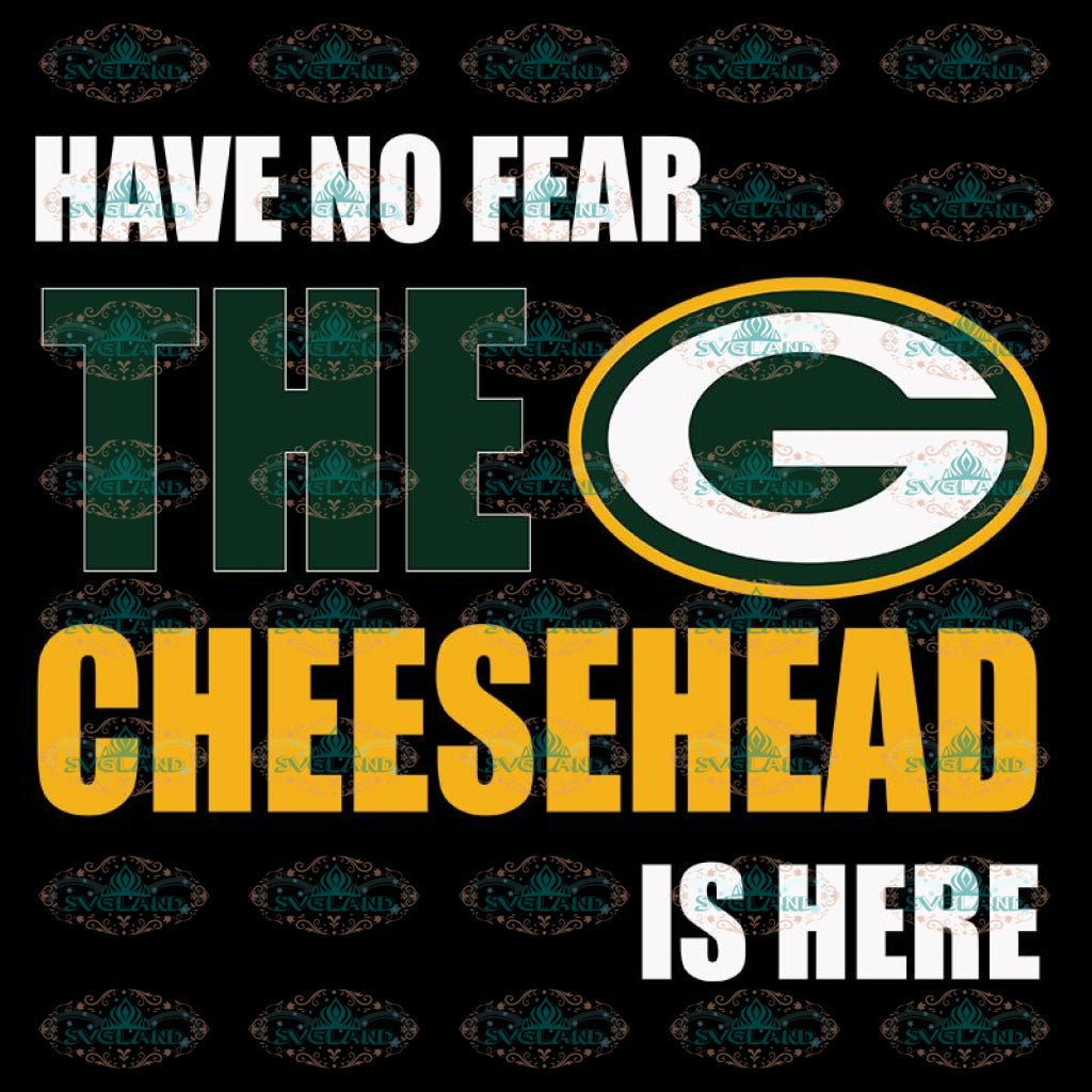 Green Bay Packers Cut File, Packers Quotes, Cricut Silhouette, Clipart, NFL Svg, Football Svg, Sport Svg, Have No Fear The Cheesehead Is Here Svg