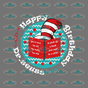 Happy Birthday Dr Seuss Youre Never Too Old Wacky Wild Svg Dr Seuss Grinches Digital