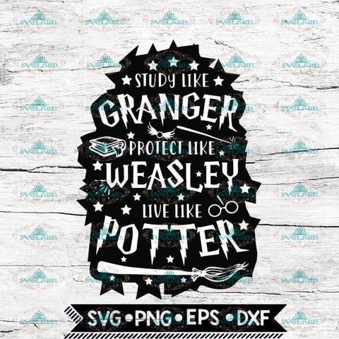 Harry Potter Svg, Study Like Granger Protect Like Weasly Live Like Potter Svg, Cricut File, Svg