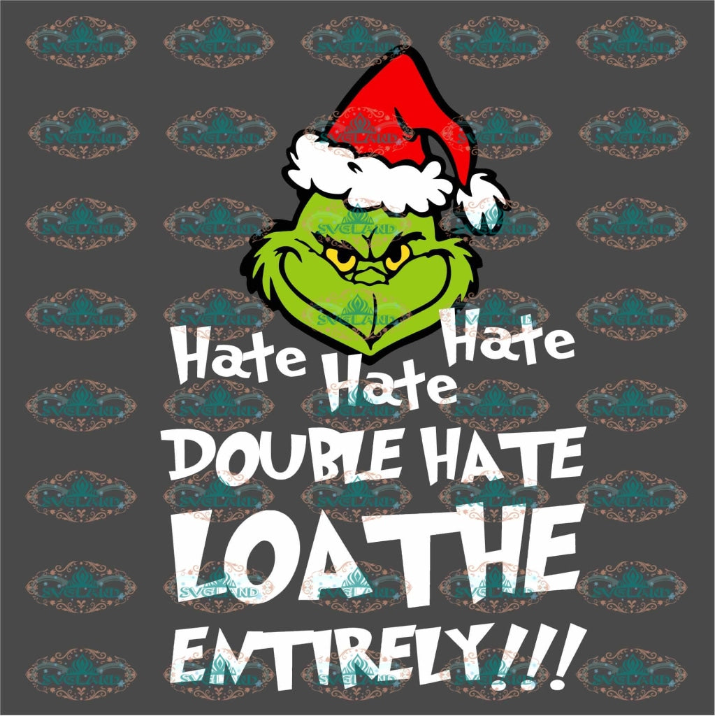 Hate Hate Double Loathe Entirely Grinch Santa Winter Svg Dr Seuss Party Birthday Digital Christmas