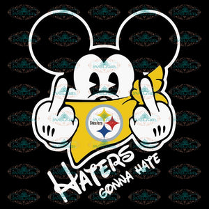 Haters Gonna Hate Svg, Pittsburgh Steelers Svg, NFL Svg, Football Svg, Cricut File, Clipart, Mickey Svg, Love Football Svg, Png, Eps, Dxf