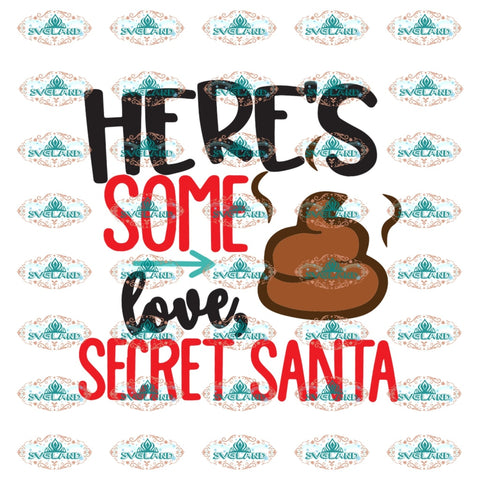 Here Some Love Secret Santa Svg Christmas Decor Gift Merry Outfit Ornament Png Dxf Eps Digital