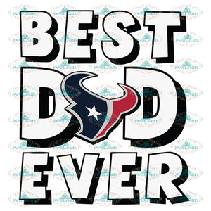 Houton texans Best Dad Ever Svg, Cricut File, Clipart, Father Svg, Sport Svg, NFL Svg, Football Svg, Love Football Svg, Png, Eps, Dxf