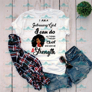 I Am A February Girl Can Do All Things Through Christ Who Give Me Strength February Gift For