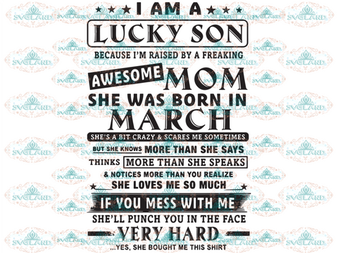 I Am A Lucky Son Awesome Mom She Was Born In March Svg Mothers Day Digital
