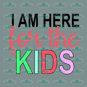 I Am Here For The Kids Teacher Svg Gift Coach Shirt Appreciation Back To School Digital