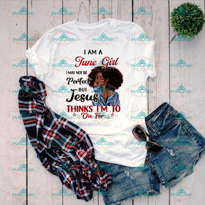 I Am June Girl May Not Be Perfect But Jesus Thinks Im To Die For Birthday Gift Black Melanin Png
