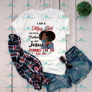 I Am May Girl Not Be Perfect But Jesus Thinks Im To Die For Birthday Gift Black Melanin Png