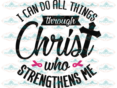 I Can Do All Things Through Christ Breast Cancer Svg Religious Cure Christian Cross Bible Verse Pink