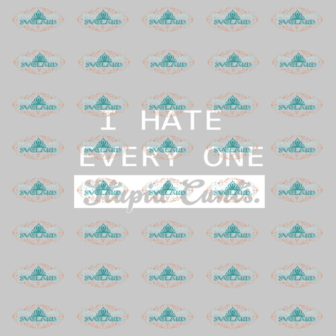 I Hate Everyone Stupid Cunts Quotes Life Svg Shirt Gift For Friend Ideal Digital File Vinyl Cricut