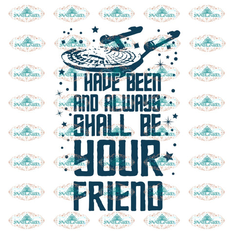I Have Been And Always Shall Be Your Friend Quotes Life Svg Shirt Gift For Ideal Digital