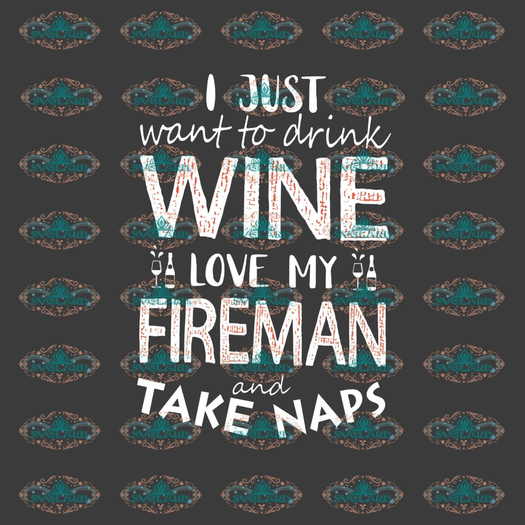I Just Want To Drink Wine Love My Fireman And Take Naps Shirt Gift Holiday Quotes Christmas Outfit
