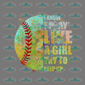 I Know Play Like A Girl Try To Keep Up Baseball Fans Lover Gift For Man Women Friend Png Digital
