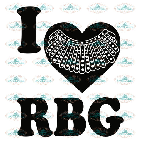 I Love RBG Svg, Ruth Bader Ginsburg Svg, Notorious Svg, RBG Svg, Cricut File, Clipart