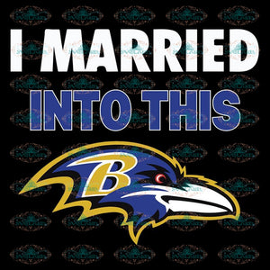 I Married Into This Ravens Svg, NFL Svg, Baltimore Ravens Svg, NFL Svg, Sport Svg, Football Svg, Cricut File, Clipart