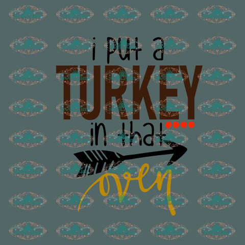 I Put That Turkey In The Oven Thanksgiving Day Svg Gift Digital File Vinyl For Cricut Cut Files
