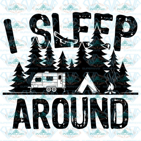 I Sleep Around Camper Camping Svg Shirt Go To Travel Digital