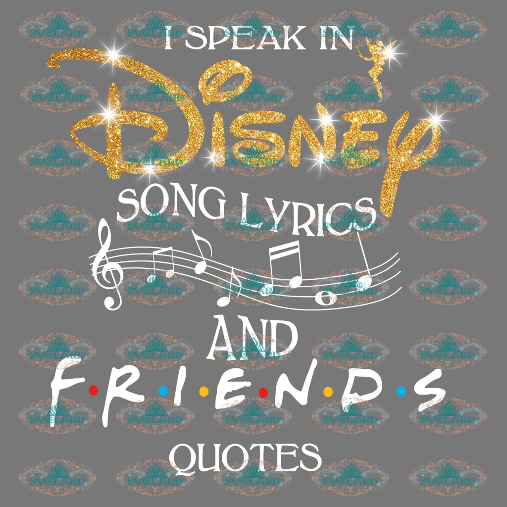 I Speak In Disney Song Lyrics And Friends Quotes Friend Gift Png Digital