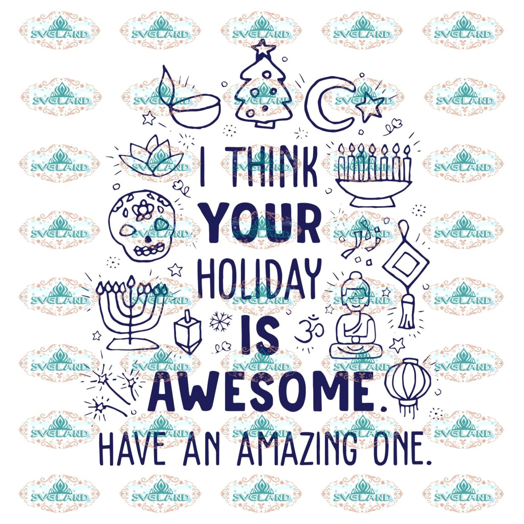 I Think Your Holiday Is Awesome Have An Amazing One Holliday Christmas Design Winter Christmas Png